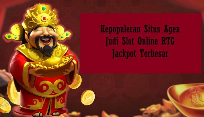 Kepopuleran Situs Agen Judi Slot Online RTG Jackpot Terbesar